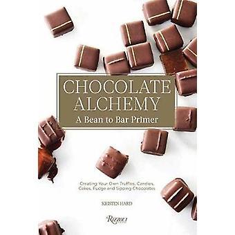 Chocolate Alchemy - A Bean-To-Bar Primer von Kristen Hard - 97807893369