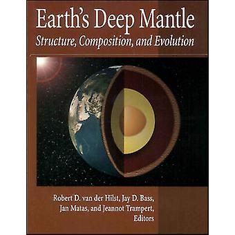 Earth's Deep Mantle - Structure - Composition - and Evolution by Rober