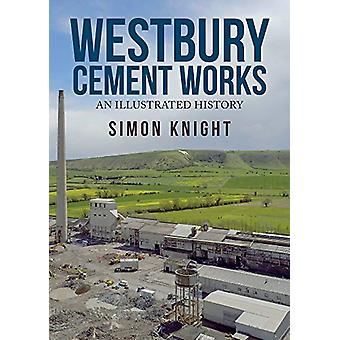 Westbury Cement Works - An Illustrated History by Simon Knight - 97814
