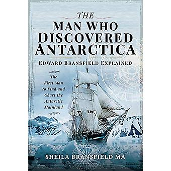 The Man Who Discovered Antarctica - Edward Bransfield Explained - The