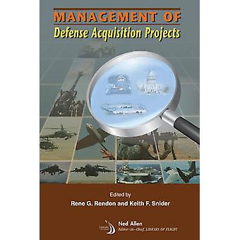 Management of Defense Acquisition Projects by Rene G. Rendon - Keith