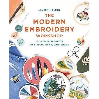 De moderne borduurwerkplaats - Meer dan 20 stijlvolle projecten om te borduren -