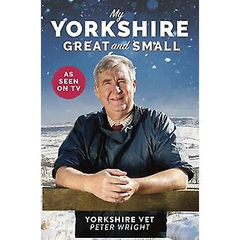 My Yorkshire Great and Small by Peter Wright - 9781912624645 Book