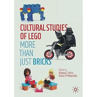 Cultural Studies of LEGO - More Than Just Bricks by Rebecca C. Hains -