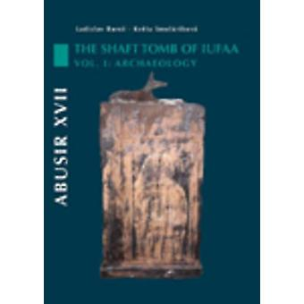 Abusir XVII - The Shaft Tomb of Iufaa - Volume 1 - The Archaeology by L