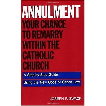 Annulment - Your Chance to Remarry within the Catholic Church by Josep