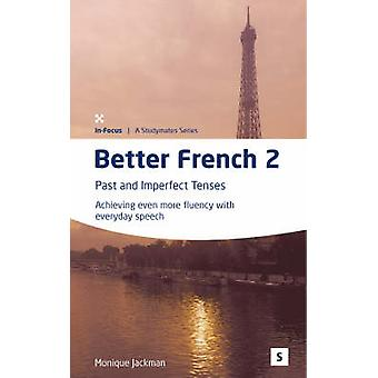 Better French 2 - Past and Imperfect Tenses - Achieving Even More Flue