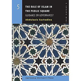The Role of Islam in the Public Square: Guidance or Governance? (ISIM Papers)