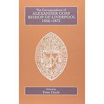 The Correspondence of Alexander Goss - Bishop of Liverpool 1856-1872