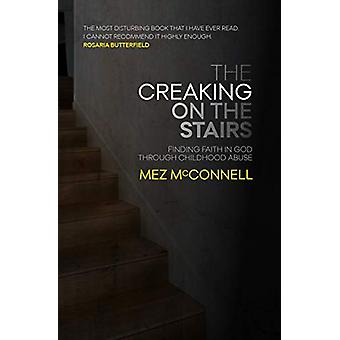The Creaking on the Stairs - Finding Faith in God Through Childhood Ab
