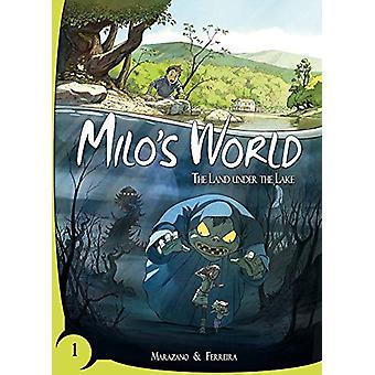 Milo's World Book One - The Land Under the Lake by Richard Marazano -