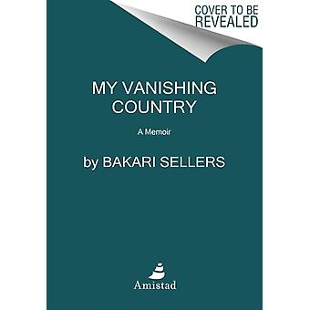 My Vanishing Country  A Memoir by Bakari Sellers