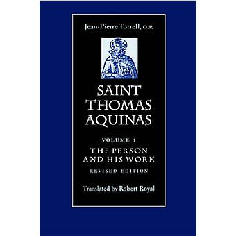Saint Thomas Aquinas v. 1 Person and His Work by J P Torrell & Translated by Robert Royal