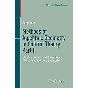 Methods of Algebraic Geometry in Control Theory Part II  Multivariable Linear Systems and Projective Algebraic Geometry by Peter Falb