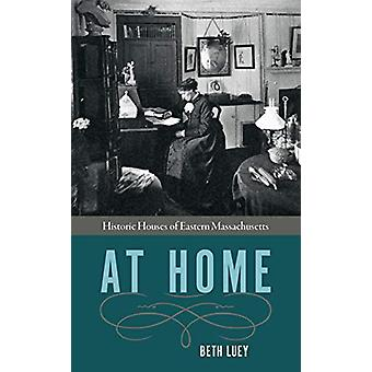 At Home - Historic Houses of Eastern Massachusetts by Beth Luey - 9781