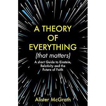 A Theory of Everything That Matters par McGrath & Alister & DPhil & DD