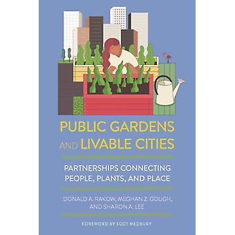 Public Gardens and Livable Cities by Rakow & Donald A.Gough & Meghan Z.Lee & Sharon A.