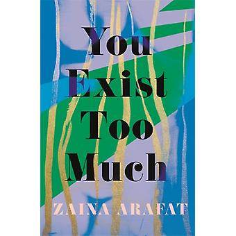 You Exist Too Much by Arafat & Zaina