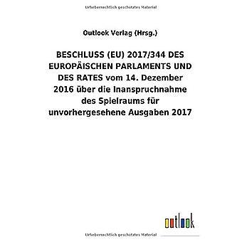 BESCHLUSS (EU) 2017/344 DES EUROPA ISCHEN PARLAMENTS UND DES RATES vom 14. Dezember 2016 Aber die Inanspruchnahme des Spielraums fAr unvorhergesehene Ausgaben2017