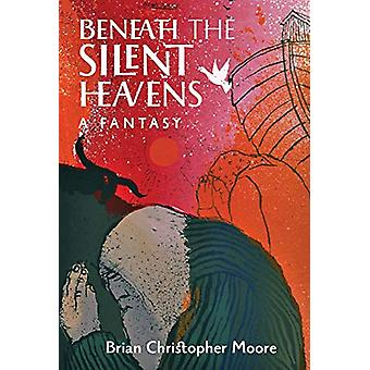 Beneath the Silent Heavens - A Fantasy by Brian Christopher Moore - 97