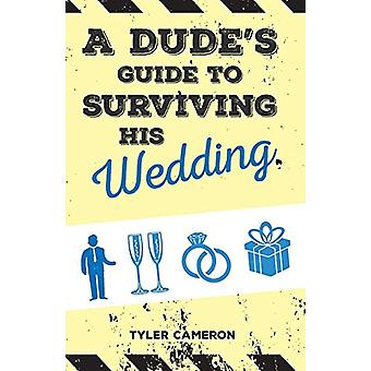 A Dude's Guide to Surviving His Wedding by Tyler Cameron - 9781773706