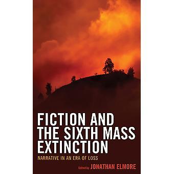 Fiction and the Sixth Mass Extinction av Jonathan Elmore & Contributions av Michael Fuchs & Contributions av Christy Tidwell & Contributions av Kristen Figgins & Contributions av Bridgitte Barclay & Contributions av Erin DeY