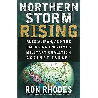 Northern Storm Rising  Russia Iran and the Emerging EndTimes Military Coalition Against Israel by Ron Rhodes