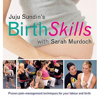 Birth Skills  Proven painmanagement techniques for your labour and birth by Juju Sundin & Sarah Murdoch