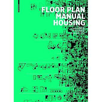 Floor Plan Manual Housing by Edited by Oliver Heckmann & Edited by Friederike Schneider & Contributions by Eric Zapel