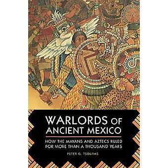 أمراء الحرب في المكسيك القديمة كيف حكم المايا والأزتيك لأكثر من ألف سنة من قبل بيتر G Tsouras