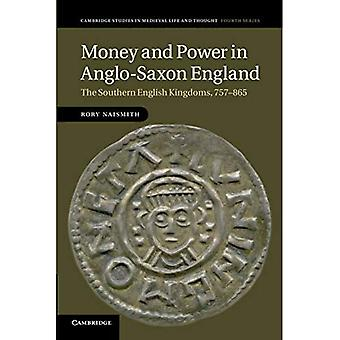 Money and Power in Anglo-Saxon England: The Southern English Kingdoms, 757-�865 (Cambridge Studies in Medieval...