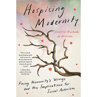 Hospicing Modernity  Parting with Harmful Ways of Living by Vanessa Machado De Oliveira