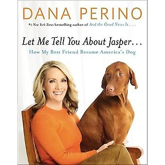 Let Me Tell You About Jasper... by Dana Perino - 9781455567102 Book