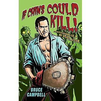 If Chins Could Kill - Confessions of a B Movie Actor by Bruce Campbell