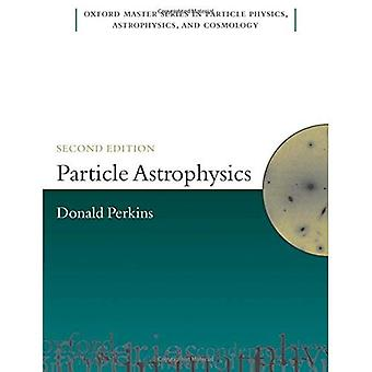 Particle Astrophysics, Second Edition (Oxford Master Series in Physics)