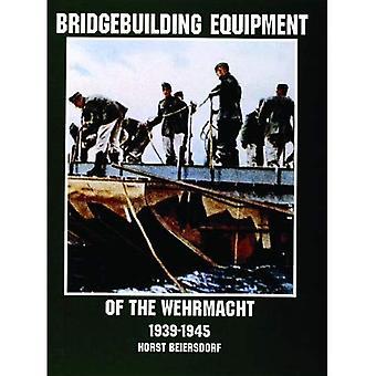Uitrusting van de Bridgebuilding van de Wehrmacht 1939-1945 (Schiffer militaire geschiedenis)