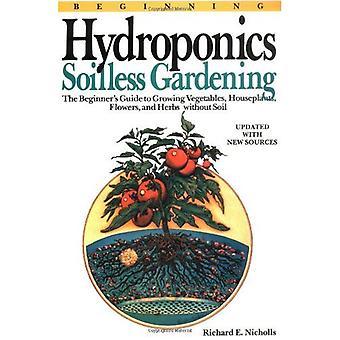 : Början Soilless Hydroodling - en Nybörjarguide till växande grönsaker, växter, blommor och örter utan jord