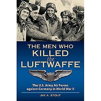 De mannen die de Luftwaffe vermoord: de US Army Air Forces tegen Duitsland in de Tweede Wereldoorlog