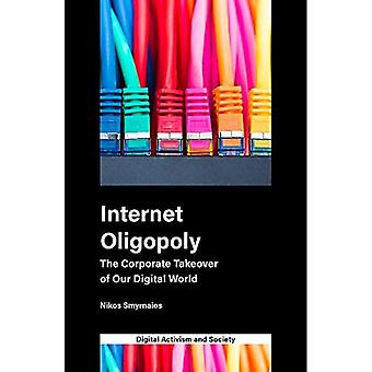 Internet Oligopoly: The Corporate Takeover of Our Digital World (Digital Activism and Society: Politics, Economy and Culture in Network Communication)