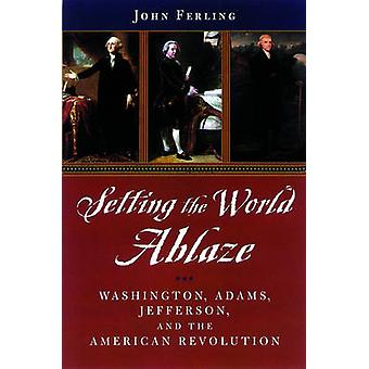 Setting the World Ablaze by Ferling & John Professor of History at the State University of West Georgia