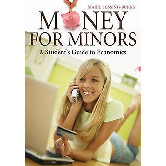 Money for Minors A Students Guide to Economics by BussingBurks & Marie