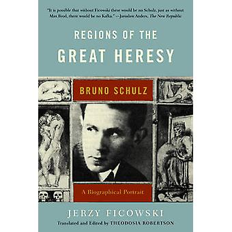 Regions of the Great Heresy Bruno Schulz a Biographical Portrait by Ficowski & Jerzy