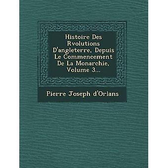 Histoire Des Rvolutions Dangleterre Depuis Le Commencement De La Monarchie Volume 3... by dOrlans & Pierre Joseph