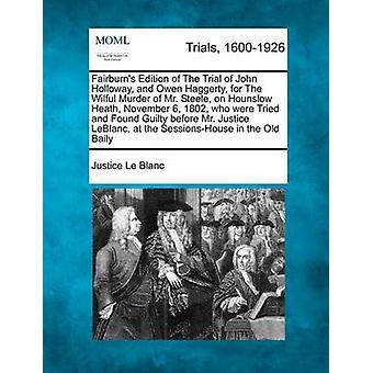 ジョン ・ ホロウェイのトライアルとスティール氏故意ハウンズロー ヒース 1802 年 11 月 6 日に、殺人のオーウェン ハガティみましたとブラン ・正義ルによって判事 LeBlan は有罪を発見の Fairburns 版