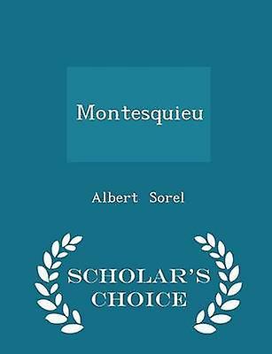 Montesquieu  Scholars Choice Edition by Sorel & Albert