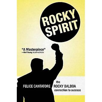 Rocky Spirit The Rocky Balboa Connection to Success by Cantatore & Felice