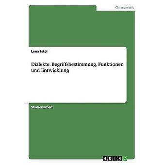 Dialekte. Begriffsbestimmung Funktionen und Entwicklung av Istel & Lena