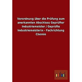 Verordnung ber die Prfung zum anerkannten Abschluss Geprfter Industriemeister Geprfte Industriemeisterin Fachrichtung Chemie av ohne Autor