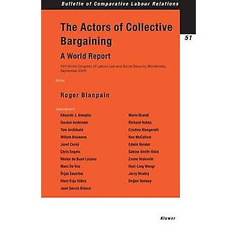 The Actors of Collective Bargaining A World Report. XVII World Congress of Labour Law and Social Security Montevideo September 2003 by Blanpain