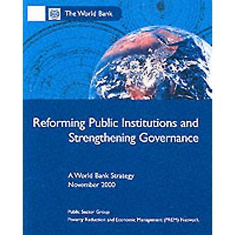 Reforming Public Institutions and Strengthening Governance - A World B